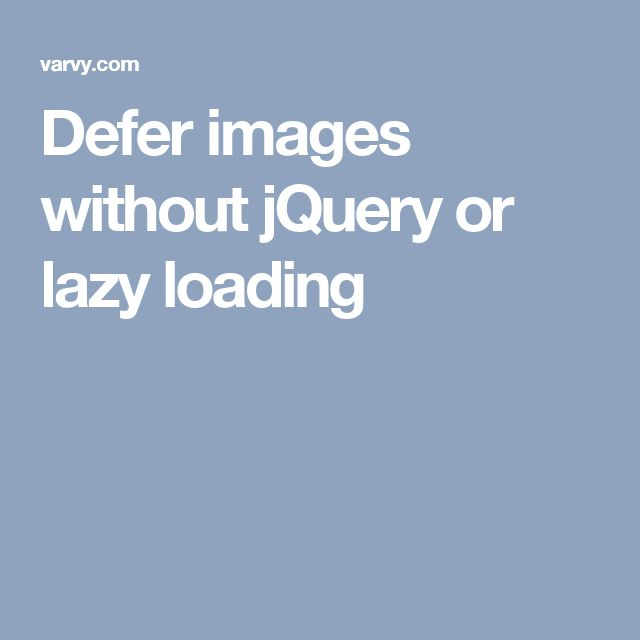 defer images without jquery or lazy loading