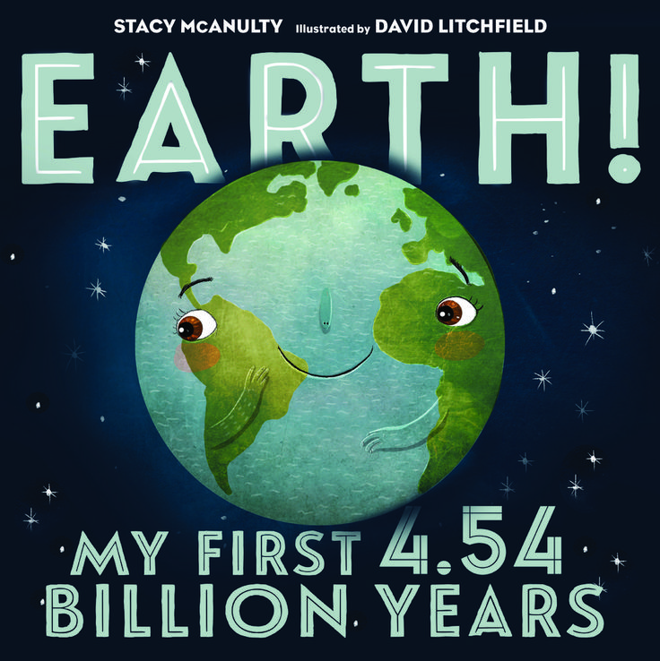 No one can extol the virtues of our home more than Earth.  Earth!: My First 4.54 Billion Years (Henry Holt and Company, October 24, 2017) by Earth (with Stacy McAnulty) and illustrated by Earth (and David Litchfield) is a humorous, lighthearted and informative look at the third planet from the sun.  Let's join Earth now for fun and facts.