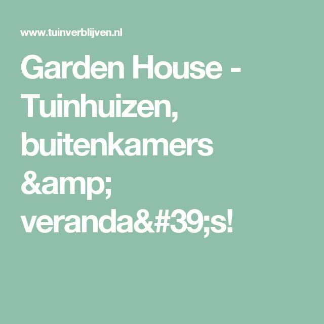 Garden House - Tuinhuizen, buitenkamers & veranda's!