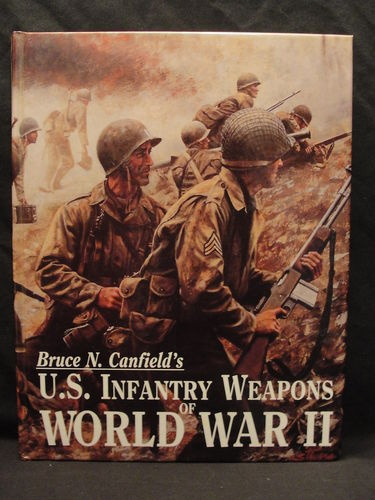 US INFANTRY WEAPONS OF WORLD WAR II Carried by Army & Marines  Bruce N Canfield