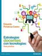 Estrategias docentes con tecnologías : guía práctica / Eduardo Peñalosa Castro. Pearson, 2013