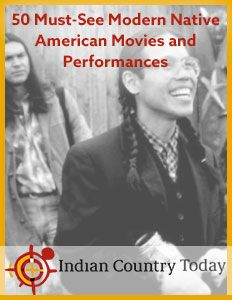 Get a special free report, 50 Must-See Modern Native Films and Performances, from Indian Country Media Network.