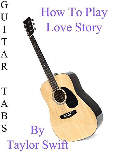 How To Play Love Story By Taylor Swift - Guitar Tabs
