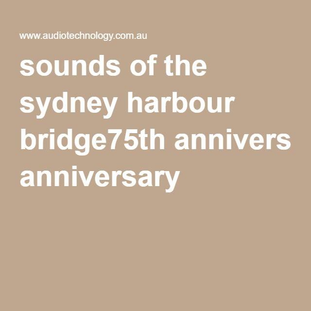 sounds of the sydney harbour bridge75th anniversary