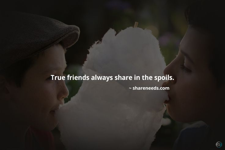 True friends always share in the spoils.  #friendshipquotes