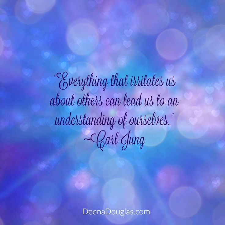 """Everything that irritates us about others can lead us to an understanding of ourselves."" ~Carl Jung #quote www.DeenaDouglas.com"