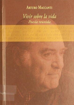 Vivir sobre la vida : poesía reunida (1958-2003) / Arturo Maccanti ; edición al cuidado de Alejandro Krawietz. -- La Laguna : Concejalía de Cultura del Ayuntamiento de La Laguna : Ka, 2005. http://absysnetweb.bbtk.ull.es/cgi-bin/abnetopac01?TITN=304370