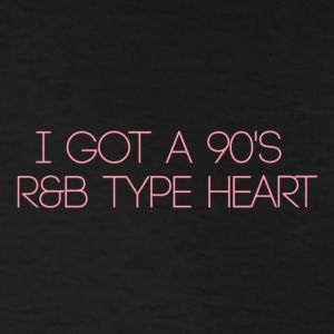 Image result for i got a 90s r&b type heart