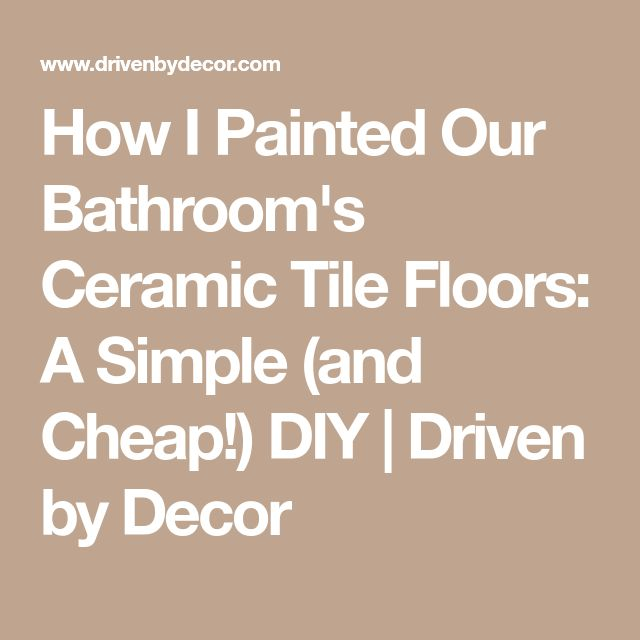 How I Painted Our Bathroom's Ceramic Tile Floors: A Simple (and Cheap!) DIY | Driven by Decor
