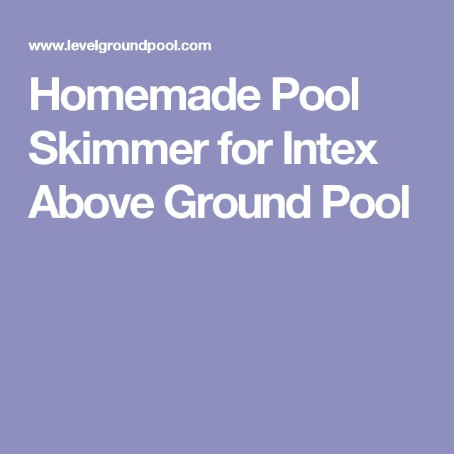 Homemade Pool Skimmer for Intex Above Ground Pool