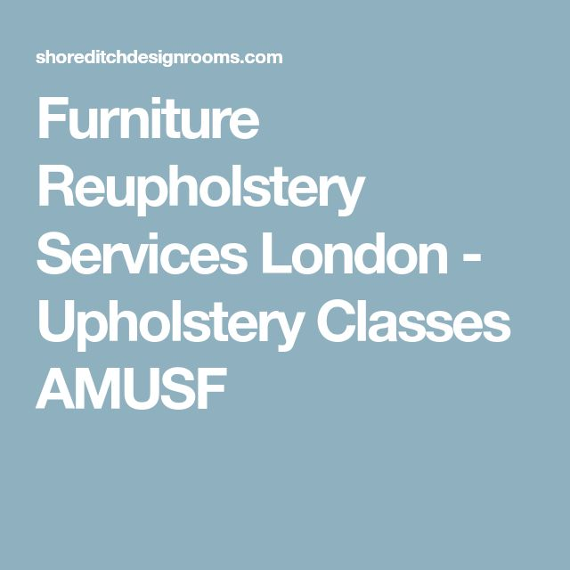Furniture Reupholstery Services London - Upholstery Classes AMUSF