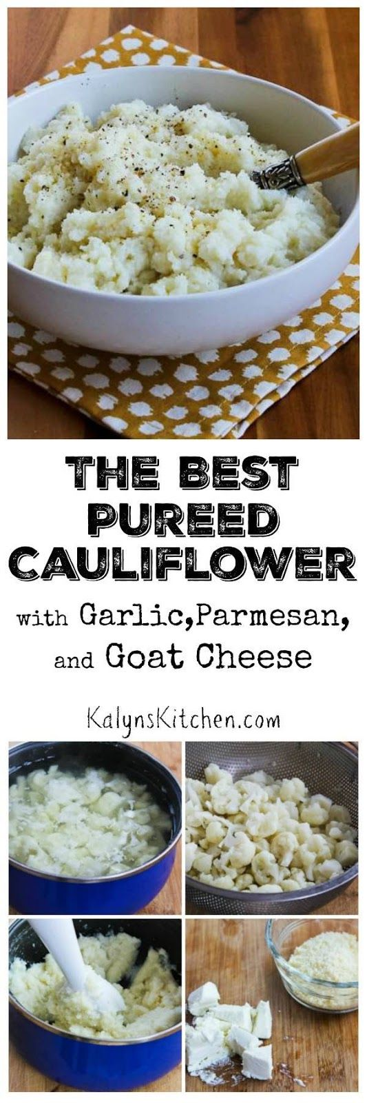 There are a lot of recipes for mashed cauliflower, but this recipe for The Best Pureed Cauliflower with Garlic, Parmesan, and Goat Cheese is the one I make over and over.  (Plus this post has 10 More Yummy Cauliflower Ideas!) [found on KalynsKitchen.com]