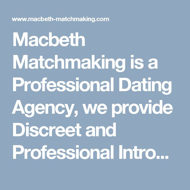 Macbeth Matchmaking is a Professional Dating Agency, we provide Discreet and Professional Introduction. Contact us for more information. https://www.macbeth-matchmaking.com/data/professional-dating-agency/