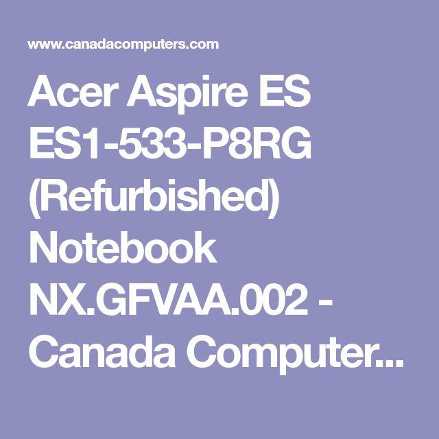Acer Aspire ES ES1-533-P8RG (Refurbished) Notebook NX.GFVAA.002 - Canada Computers & Electronics