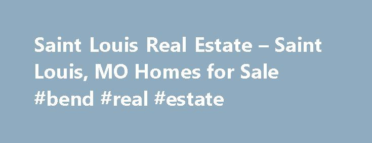 Saint Louis Real Estate – Saint Louis, MO Homes for Sale #bend #real #estate http://real-estate.remmont.com/saint-louis-real-estate-saint-louis-mo-homes-for-sale-bend-real-estate/  #st louis real estate # Homes for Sale Search Results – Sorted by New Listings Why are there multiple listings for a home? realtor.com displays home listings from more than 900 Multiple Listing Services (MLS) across the U.S. most updated every 15 minutes. A home may be listed by the same Brokerage for sale in……