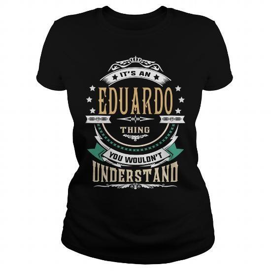 I Love EDUARDO  Its an EDUARDO Thing You Wouldnt Understand  T Shirt Hoodie Hoodies YearName Birthday T-Shirt