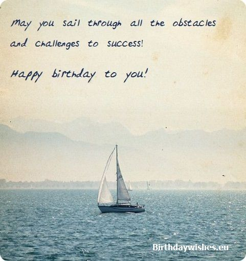 Professional Happy Birthday Quotes: May You Sail Through All The Obstacles And Challenges To