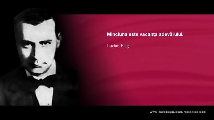 """""""Minciuna este vacanta adevarului."""" - Lucian Blaga"""