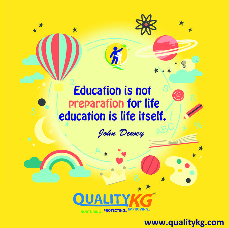 #Education is not preparation for life , education if life itself..  #educationalquotes #quotes #kindergarten #qualitykg