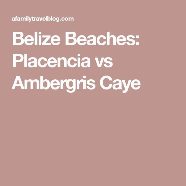 Belize Beaches: Placencia vs Ambergris Caye