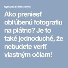 Ako preniesť obľúbenú fotografiu na plátno? Je to také jednoduché, že nebudete veriť vlastným očiam!