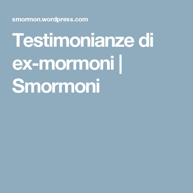 Testimonianze di ex-mormoni |      Smormoni