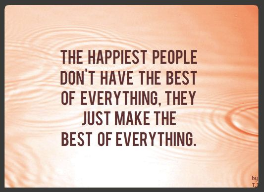 The happiest people don't have the best of everything, they just make the best of everything.Quotes Etc, Quotes Bytt S Image, Favorite Quote'S I, Notable Quotes, Remember Quotes, Inspiration Quotes, Favorite Quotes I, Odds