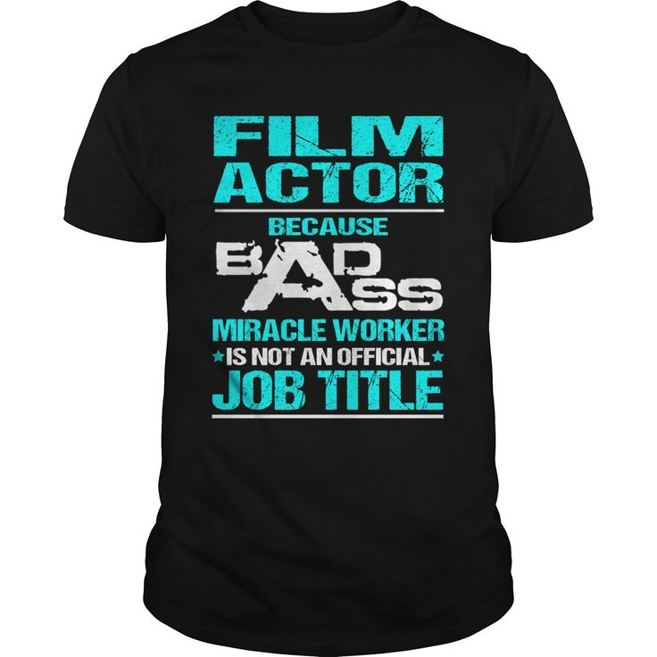 FILM-ACTOR***How to ?  1. Select color  2. Click the ADD TO CART button  3. Select your Preferred Size Quantity and Color  4. CHECKOUT!   If You dont like this shirt you can use the SEARCH BOX and find the Custom Shirt with your Name!!job title