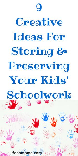 9 Creative Ideas For Storing & Preserving Your Kids Schoolwork