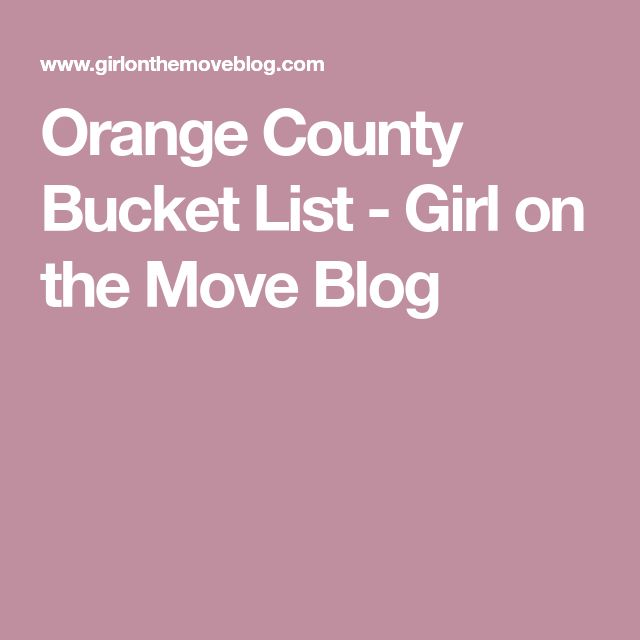 Orange County Bucket List - Girl on the Move Blog