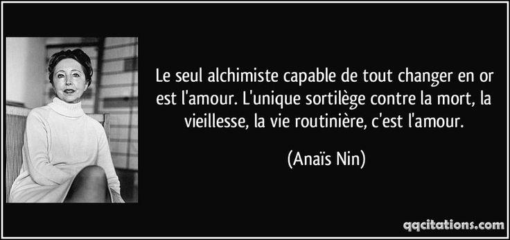 Le seul alchimiste capable de tout changer en or est l'amour. L'unique sortilège contre la mort, la vieillesse, la vie routinière, c'est l'amour. (Anaïs Nin) #citations #AnaïsNin