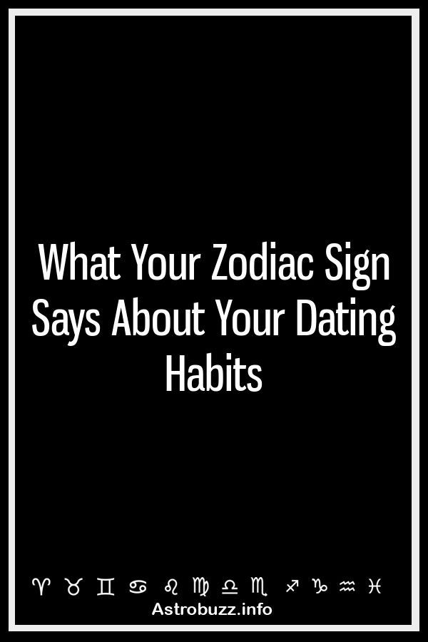 Zodiac sign dating habits