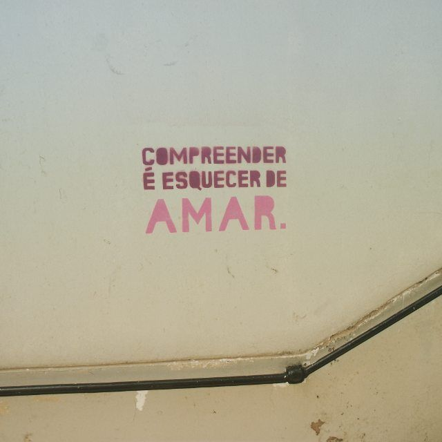 "Street art - Alfama,Lisboa Words to inspire Picture: ""Understanding is to forget to love"" Photo by:ED D'Oliveira"