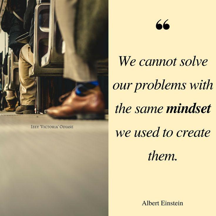 """We cannot solve our problems with the same mindset we used to create them. ~ Albert Einstein . . . . . . #Einstein #AlbertEinstein #Mindset #Thinking #Thoughts #Positivity #PositiveThinking #Problems #Solutions #Win #Winner #Motivation #Inspiration #Quotes #Inspire #QuoteoftheDay #MotivationalQuotes #Progress #InspirationalQuotes #Entrepreneur #Business #Growth #Wisdom #Future #Strength #Love #Work #HardWork #Success #IzeyOdiase"