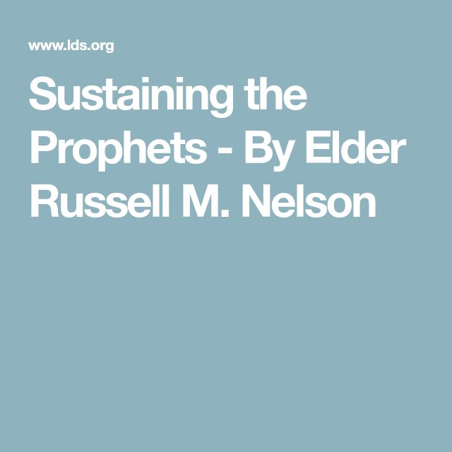 Sustaining the Prophets - By Elder Russell M. Nelson