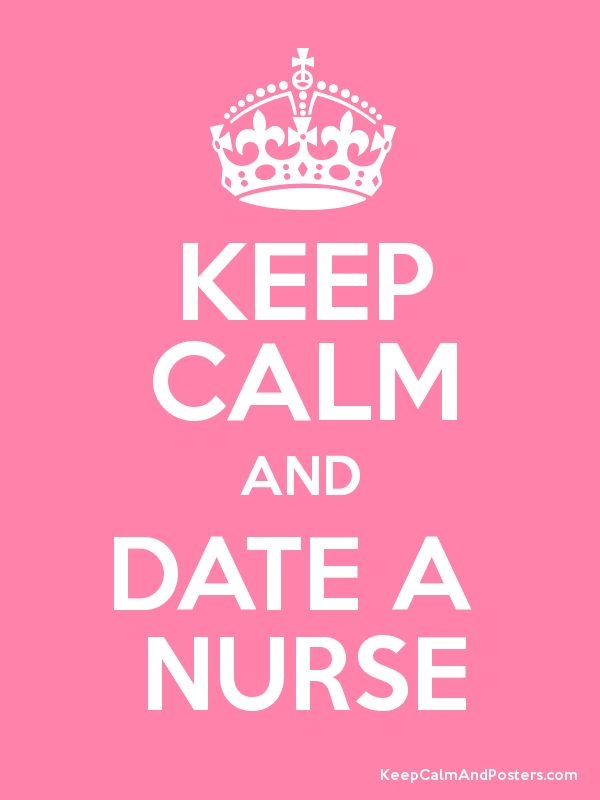 """Done and done! """"Keep calm and date a nurse"""""""