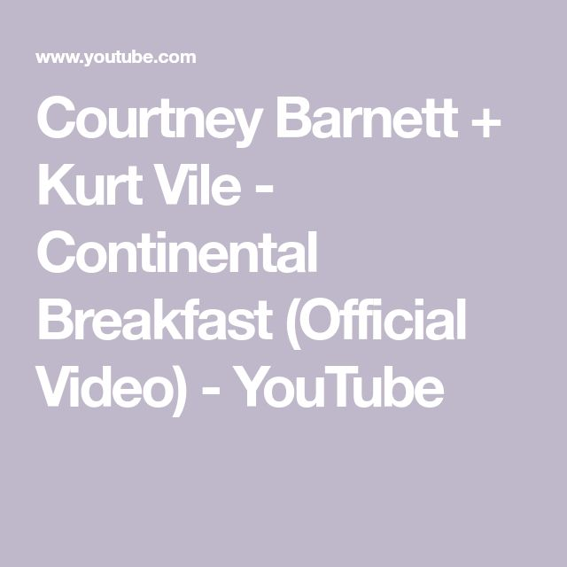 Courtney Barnett + Kurt Vile - Continental Breakfast (Official Video) - YouTube