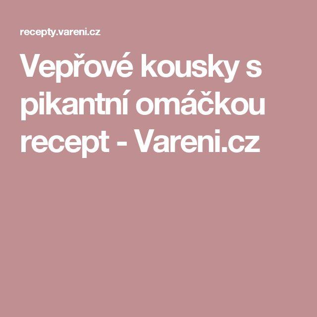 Vepřové kousky s pikantní omáčkou recept - Vareni.cz