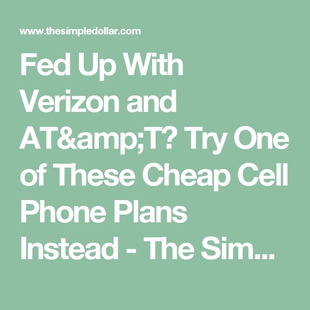 Fed Up With Verizon and AT&T? Try One of These Cheap Cell Phone Plans Instead - The Simple Dollar
