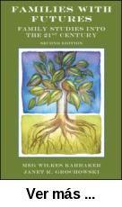 Families with futures : family studies into the 21st century      / Meg Wilkes Karraker, Janet R. Grochowski. -- 2nd ed. -- New      York [etc.]b : Routledge, 2012 http://absysnet.bbtk.ull.es/cgi-bin/abnetopac?TITN=527212
