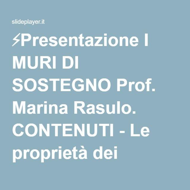 ⚡Presentazione I MURI DI SOSTEGNO Prof. Marina Rasulo. CONTENUTI - Le proprietà dei terreni: richiami sulle più importanti (disomogeneità – anisotropia – igroscopicità