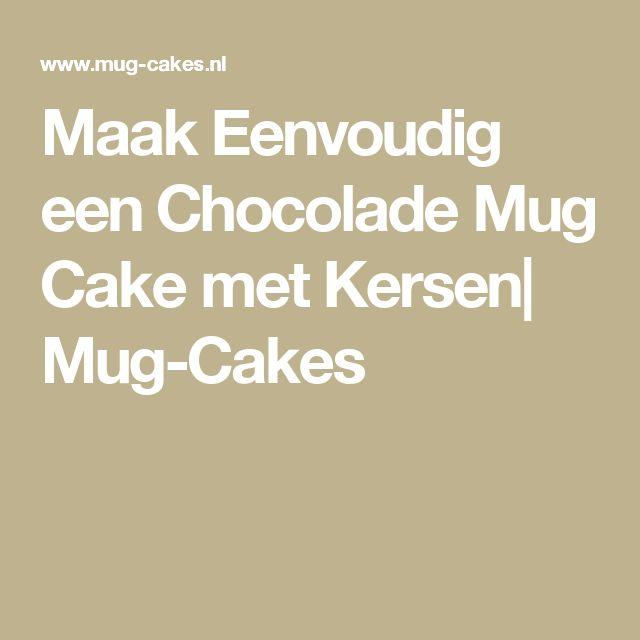 Maak Eenvoudig een Chocolade Mug Cake met Kersen| Mug-Cakes