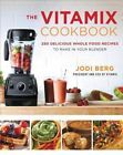 NEW The Vitamix Cookbook: 250 Delicious Whole Food Recipes to Make in Your Blend