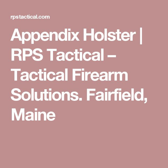 Appendix Holster | RPS Tactical – Tactical Firearm Solutions. Fairfield, Maine
