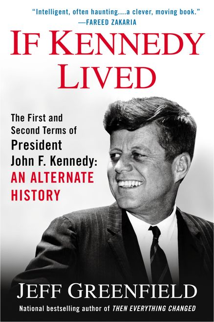 IF KENNEDY LIVED by Jeff Greenfield -- What if Kennedy were not killed that fateful day? What would the 1964 campaign have looked like? Would changes have been made to the ticket? How would Kennedy, in his second term, have approached Vietnam, civil rights, the Cold War?