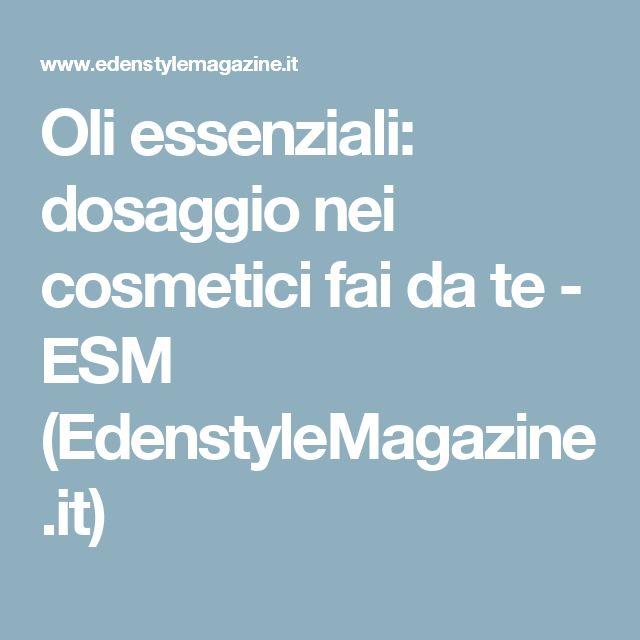 Oli essenziali: dosaggio nei cosmetici fai da te - ESM (EdenstyleMagazine.it)