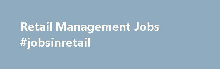 Retail Management Jobs #jobsinretail http://retail.remmont.com/retail-management-jobs-jobsinretail/  #retail management jobs # Retail Management Jobs   Store Manager Jobs Sign up […]