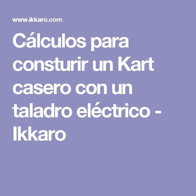 Cálculos para consturir un Kart casero con un taladro eléctrico - Ikkaro