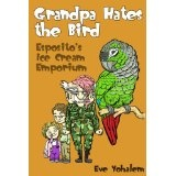GRANDPA HATES THE BIRD: Esposito's Ice Cream Emporium (Kindle Edition)By Eve Yohalem