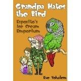 GRANDPA HATES THE BIRD: Esposito's Ice Cream Emporium (Kindle Edition)By Eve Yohalem